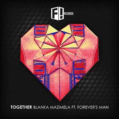 TOGETHER Blanka Mazimela FT. Forever's MAN