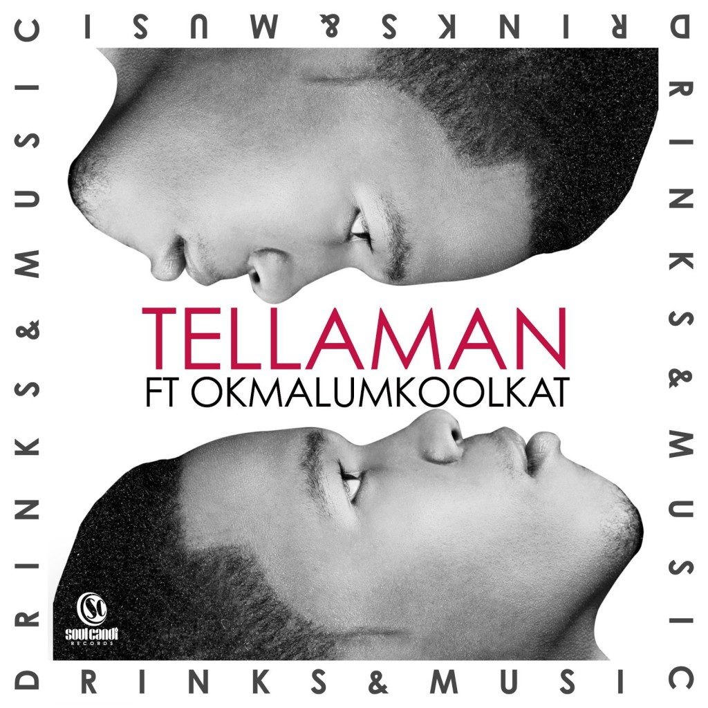 Tellaman feat. Okmalumkoolkat - Drinks & Music